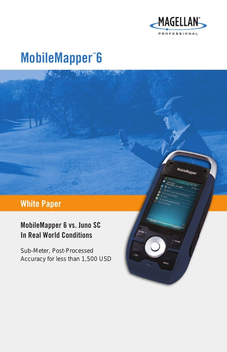 MobileMapper 6                          ™     White Paper  MobileMapper 6 vs. Juno SC In Real World Conditions Sub-Meter, ...