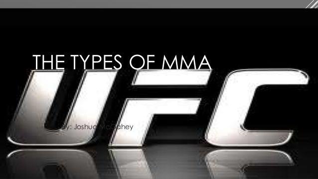 THE TYPES OF MMA By: Joshua McGahey