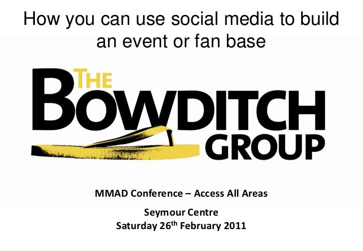 How you can use social media to build an event or fan base<br />MMAD Conference – Access All Areas<br />Seymour Centre<br ...