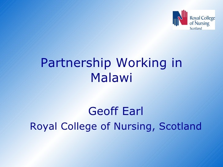 Partnership Working in Malawi Geoff Earl Royal College of Nursing, Scotland
