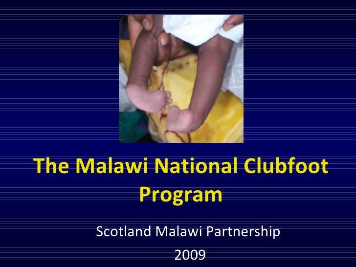 Scotland Malawi Partnership 2009 The Malawi National Clubfoot Program