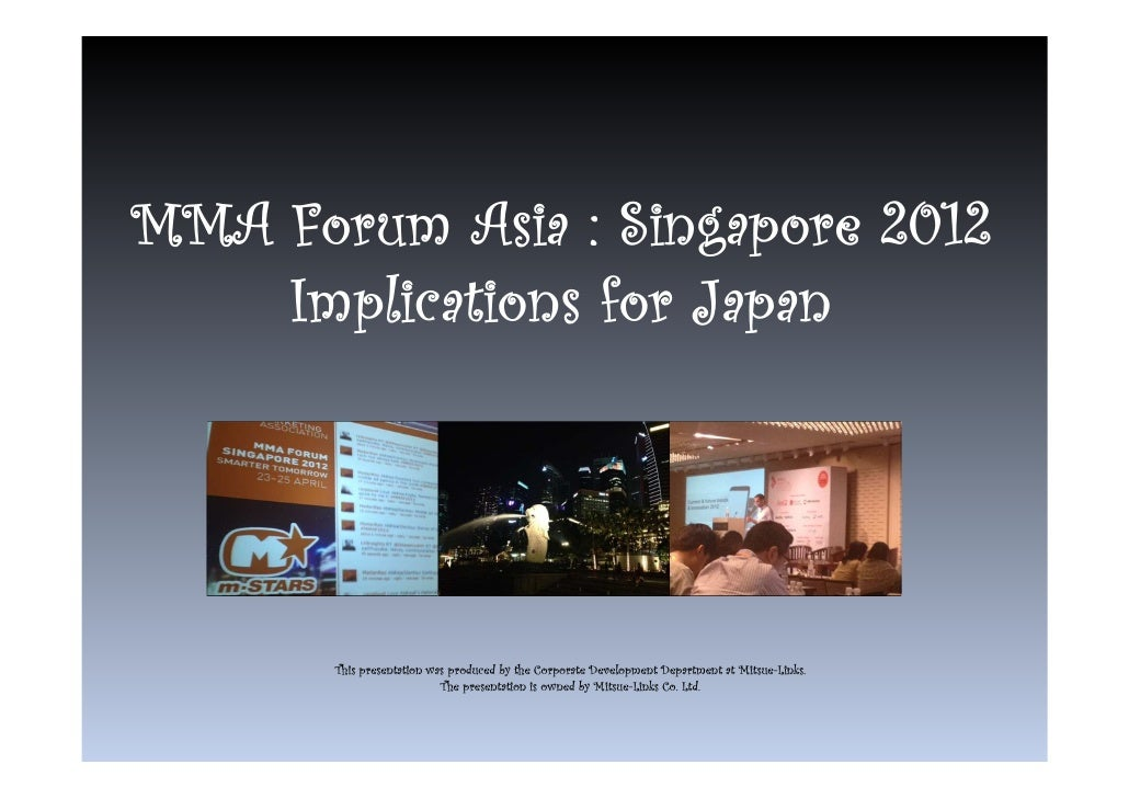 MMA Forum Asia : Singapore 2012    Implications for Japan       This presentation was produced by the Corporate Developmen...