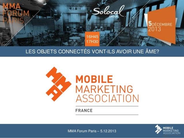 16H45 17H30  LES OBJETS CONNECTÉS VONT-ILS AVOIR UNE ÂME?  MMA Forum Paris – 5.12.2013