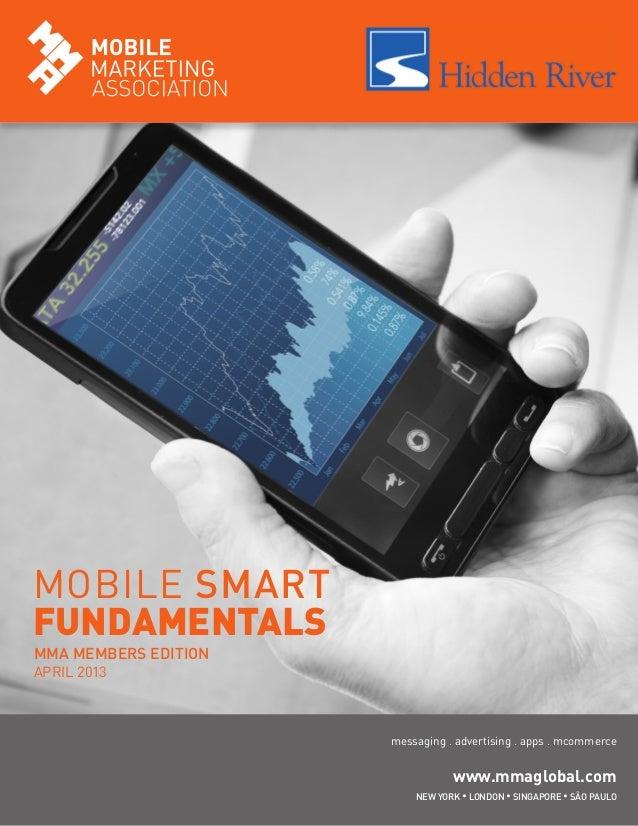 MOBILE SMARTFUNDAMENTALSMMA MEMBERS EDITIONAPRIL 2013NEW YORK • LONDON • SINGAPORE • SÃO PAULOwww.mmaglobal.commessaging ....