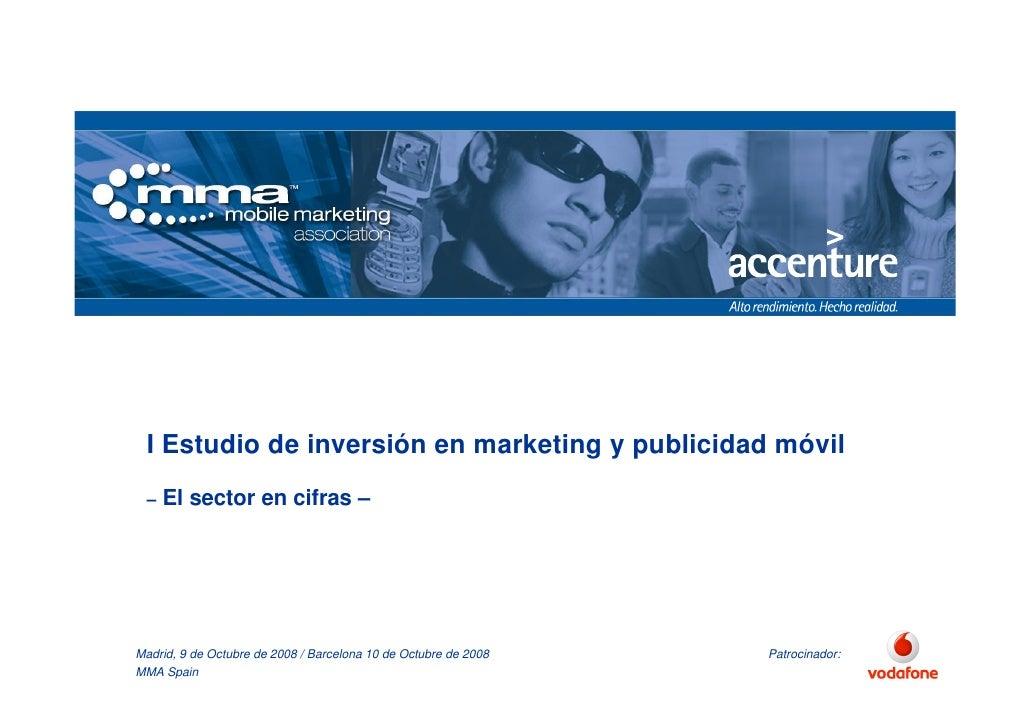 I Estudio de inversión en marketing y publicidad móvil  –   El sector en cifras –     Madrid, 9 de Octubre de 2008 / Barce...