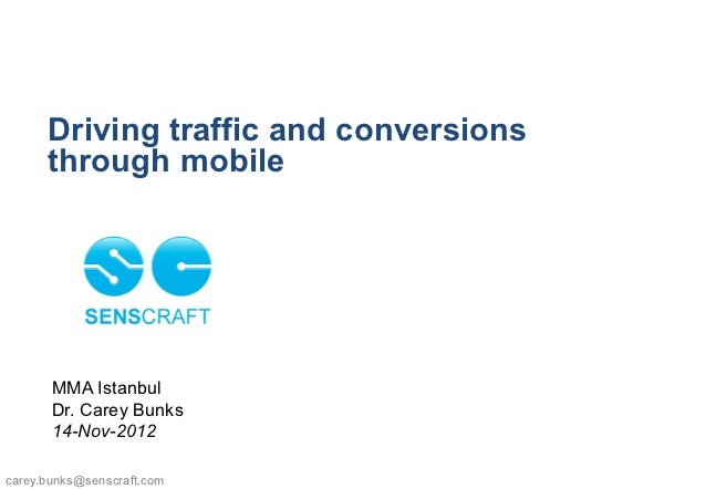 Driving traffic and conversions      through mobile       MMA Istanbul       Dr. Carey Bunks       14-Nov-2012carey.bunks@...