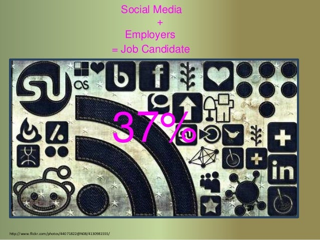 Social Media + Employers = Job Candidate  37% http://www.flickr.com/photos/44071822@N08/4130981555/