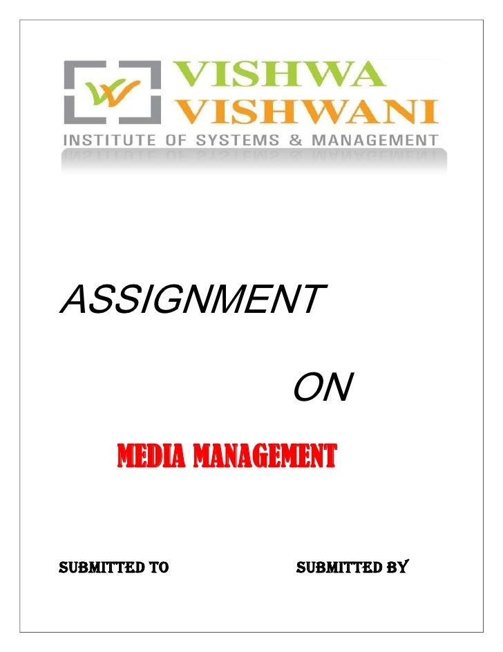 ASSIGNMENT<br />                     ON<br />    MEDIA MANAGEMENT<br />SUBMITTED TO                         ...