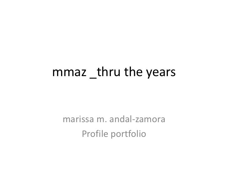 mmaz _thru the years marissa m. andal-zamora     Profile portfolio