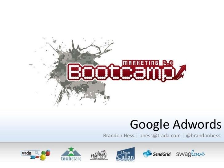 Google Adwords<br />Brandon Hess | bhess@trada.com | @brandonhess<br />