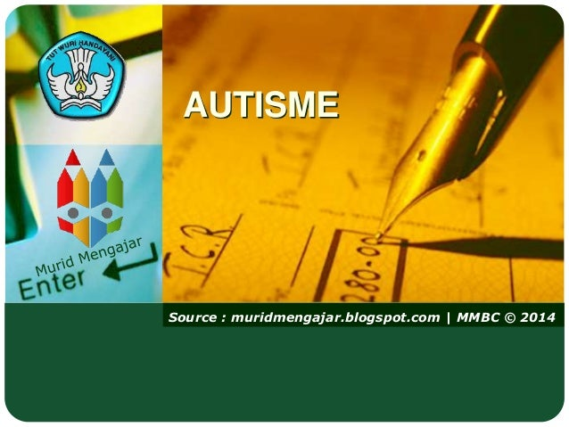Source : muridmengajar.blogspot.com | MMBC © 2014 AUTISME