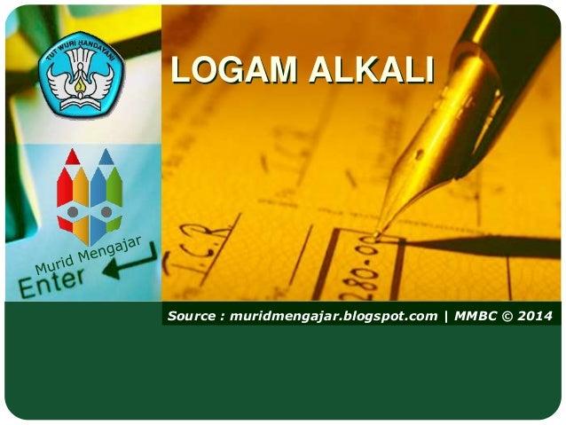 Source : muridmengajar.blogspot.com | MMBC © 2014 LOGAM ALKALI