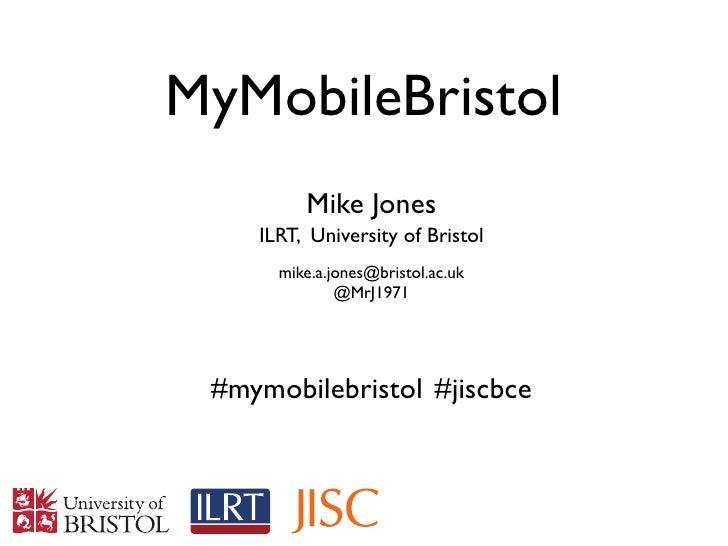 MyMobileBristol         Mike Jones    ILRT, University of Bristol      mike.a.jones@bristol.ac.uk              @MrJ1971 #m...