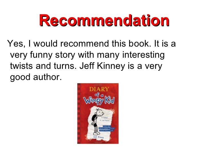 a good book report for diary of a wimpy kid Jeff kinney is an online game developer, designer, the creator of poptropicacom, and the #1 new york times best-selling author and illustrator of the wildly popular diary of a wimpy kid series born in maryland in the 1970s, jeff spent his childhood in the washington, dc, area and moved to new england in 1995.