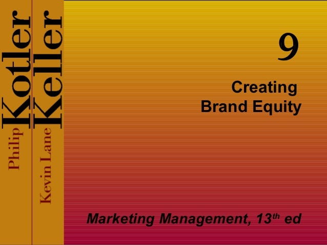 Creating Brand Equity Marketing Management, 13th ed 9