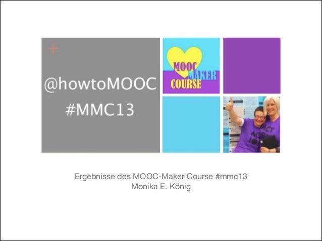 Ergebnisse des MOOC-Maker Course #mmc13  Monika E. König
