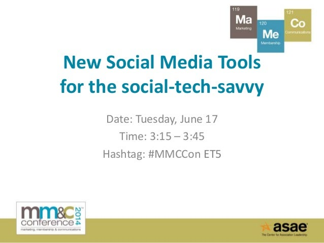 New Social Media Tools for the social-tech-savvy Date: Tuesday, June 17 Time: 3:15 – 3:45 Hashtag: #MMCCon ET5