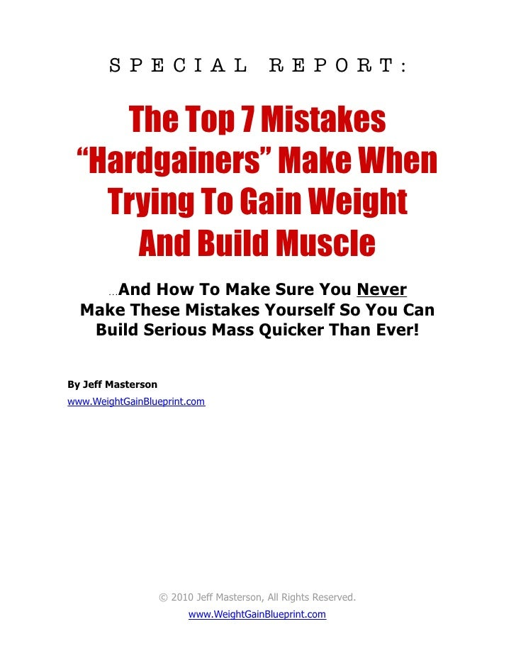 "S P E C I A L                      R E P O RT :    The Top 7 Mistakes ""Hardgainers"" Make When   Trying To Gain Weight     ..."