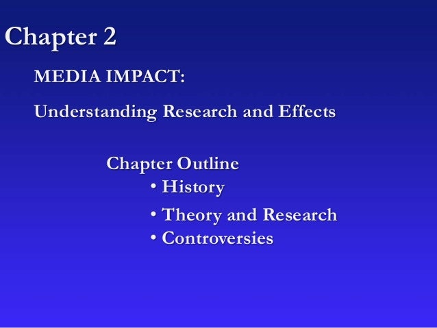 Chapter 2 Chapter Outline • History • Theory and Research • Controversies MEDIA IMPACT: Understanding Research and Effects