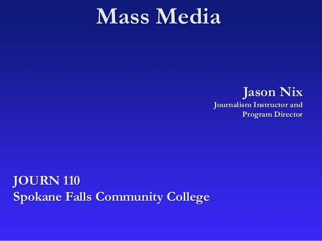 Mass Media Jason Nix Journalism Instructor and Program Director JOURN 110 Spokane Falls Community College