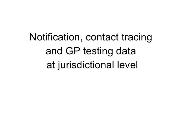 <ul><li>Notification, contact tracing  </li></ul><ul><li>and GP testing data  </li></ul><ul><li>at jurisdictional level </...