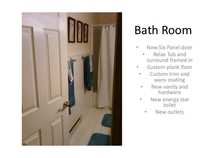 Bath Room•    New Six Panel door   • Relax Tub and     surround framed in• Custom plank floor • Custom trim and        wan...
