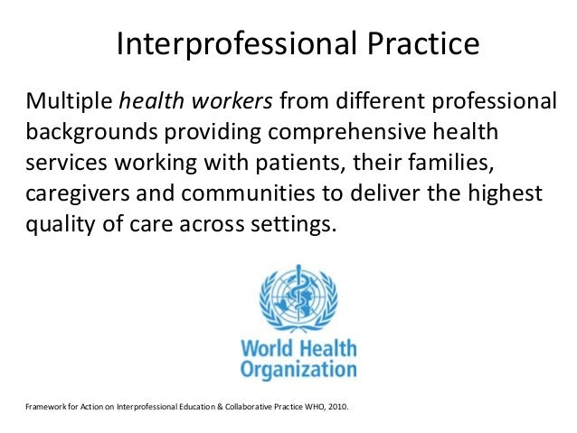 interprofessional practice in a hospital In this 2016 release of the core competencies for interprofessional collaborative practice, the ipec board has updated their original 2011 core competency document toward a three-fold purpose, to: reaffirm the value and impact of the core competencies and sub-competencies as promulgated under the.