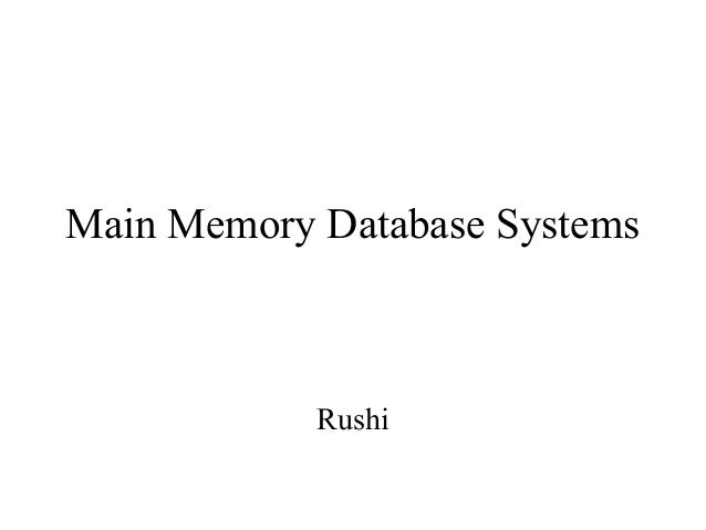 Main Memory Database SystemsRushi
