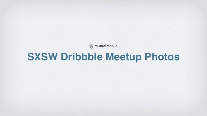 SXSW Dribbble Meetup Photos