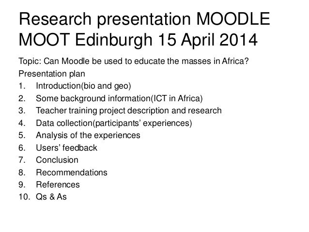 Research presentation MOODLE MOOT Edinburgh 15 April 2014 Topic: Can Moodle be used to educate the masses in Africa? Prese...