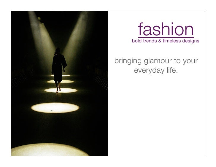fashion      bold trends & timeless designs    bringing glamour to your       everyday life.