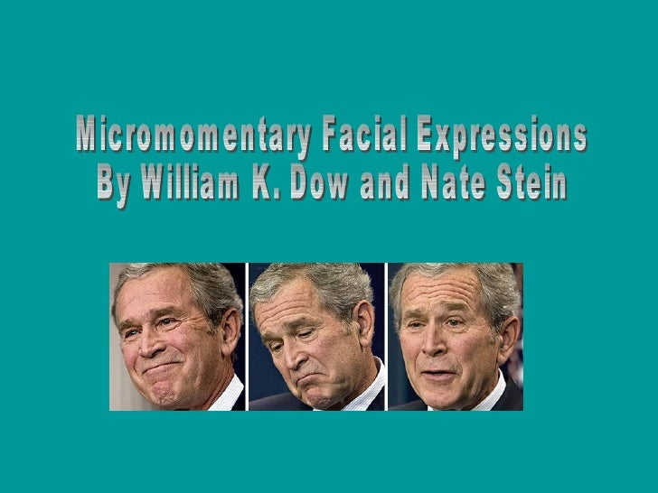 Micromomentary Facial Expressions By William K. Dow and Nate Stein