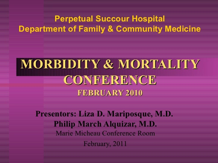 Perpetual Succour HospitalDepartment of Family & Community MedicineMORBIDITY & MORTALITY    CONFERENCE              FEBRUA...