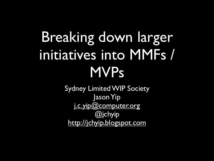 Breaking down larger initiatives into MMFs / MVPs