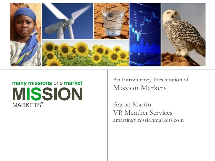 An Introductory Presentation of  Mission Markets Aaron Martin VP, Member Services [email_address]