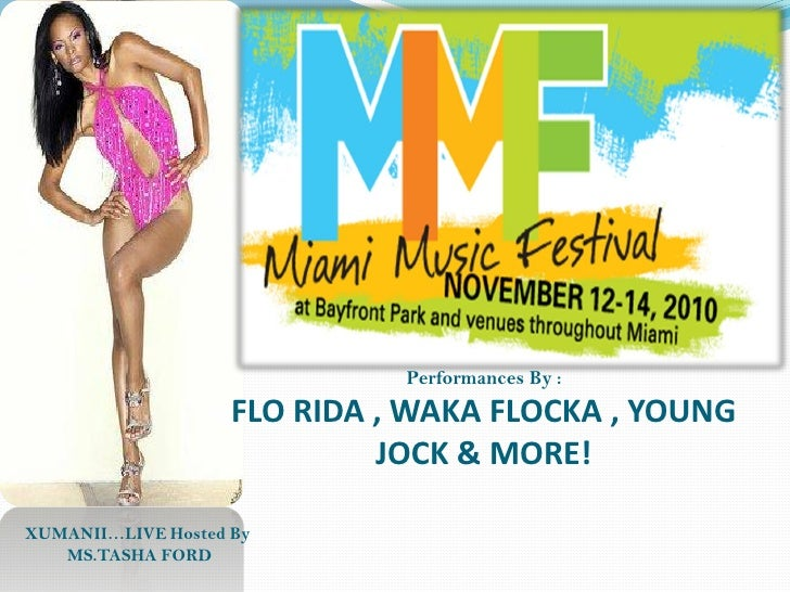 THE 2010 MIAMI MUSIC FESTIVAL  ....LIVE on XUMANII  with perfomances by FLO RIDA & WAKA FLOCKA Hosted By  TASHA FORD