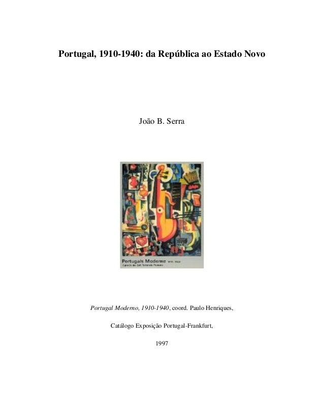 Portugal, 1910-1940: da República ao Estado Novo João B. Serra Portugal Moderno, 1910-1940, coord. Paulo Henriques, Catálo...