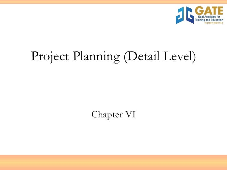 Project Planning (Detail Level) Chapter VI