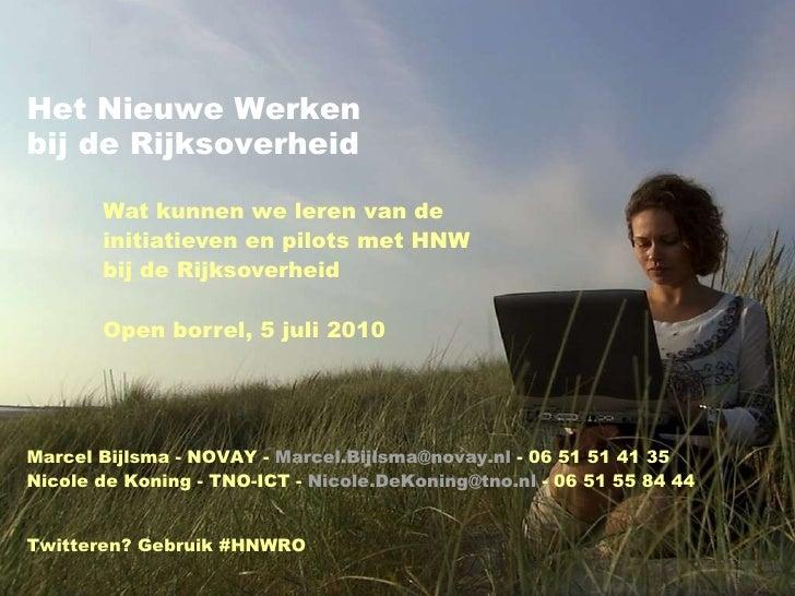 Wat kunnen we leren van de initiatieven en pilots met HNW bij de Rijksoverheid Open borrel, 5 juli 2010 Het Nieuwe Werken ...