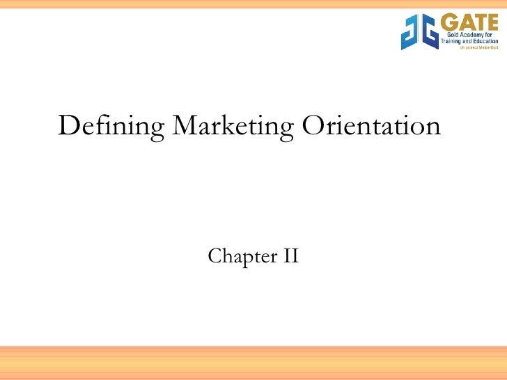 Defining Marketing Orientation  Chapter II