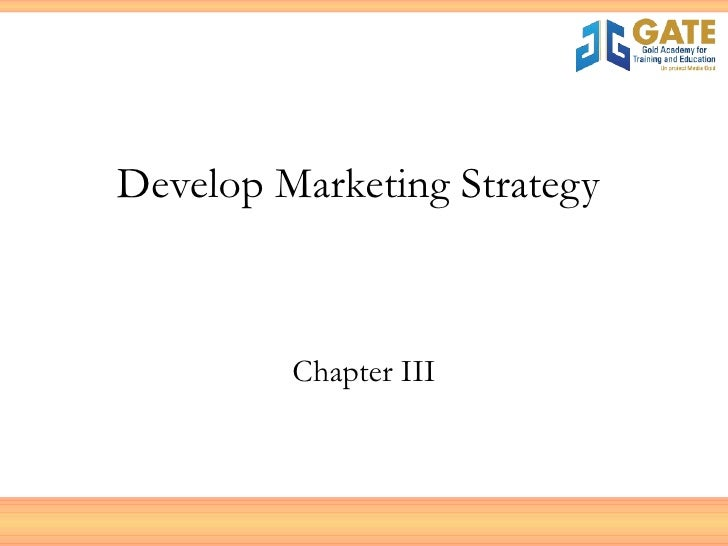 Develop Marketing Strategy  Chapter III