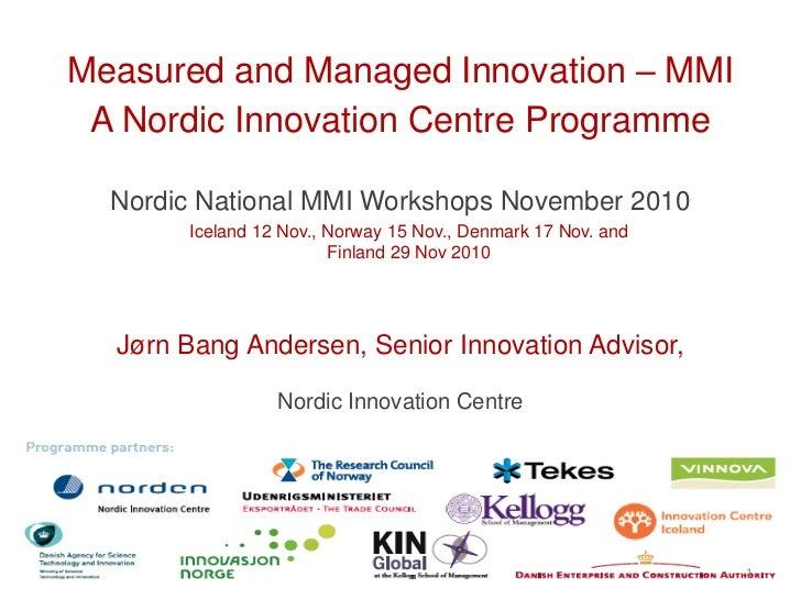 Measured and Managed Innovation – MMI A Nordic Innovation Centre Programme  Nordic National MMI Workshops November 2010   ...