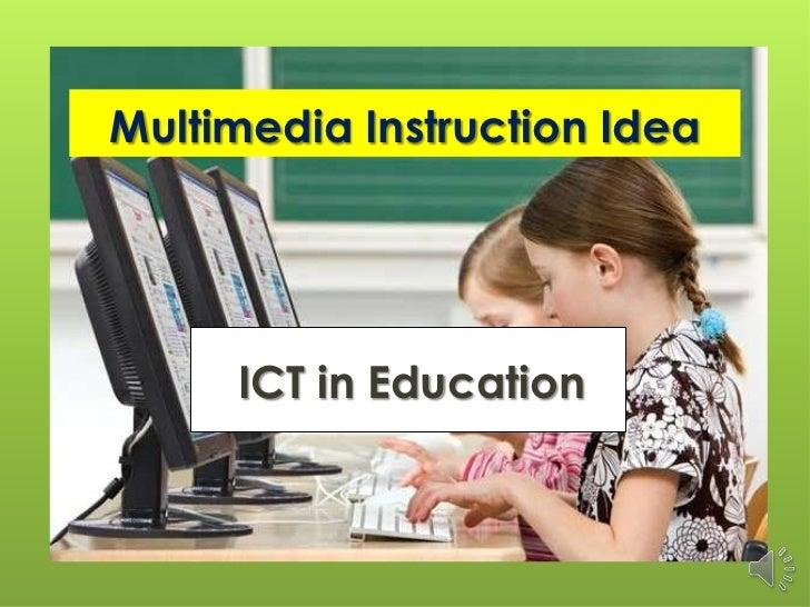 Multimedia Instruction Idea     ICT in Education