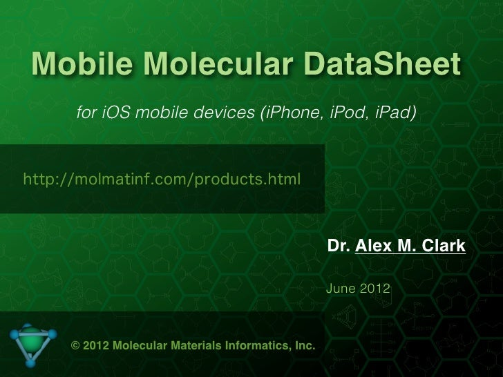 Mobile Molecular DataSheet      for iOS mobile devices (iPhone, iPod, iPad)http://molmatinf.com/products.html             ...