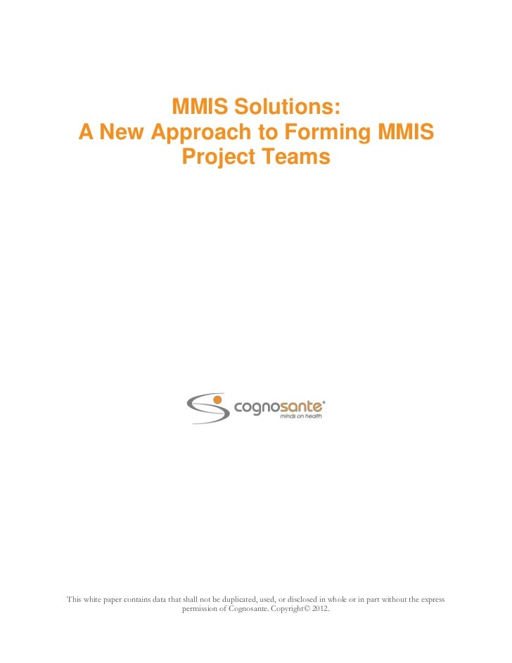 MMIS Solutions:   A New Approach to Forming MMIS           Project TeamsThis white paper contains data that shall not be d...