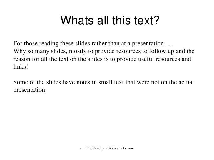Whats all this text? For those reading these slides rather than at a presentation .....  Why so many slides, mostly to p...