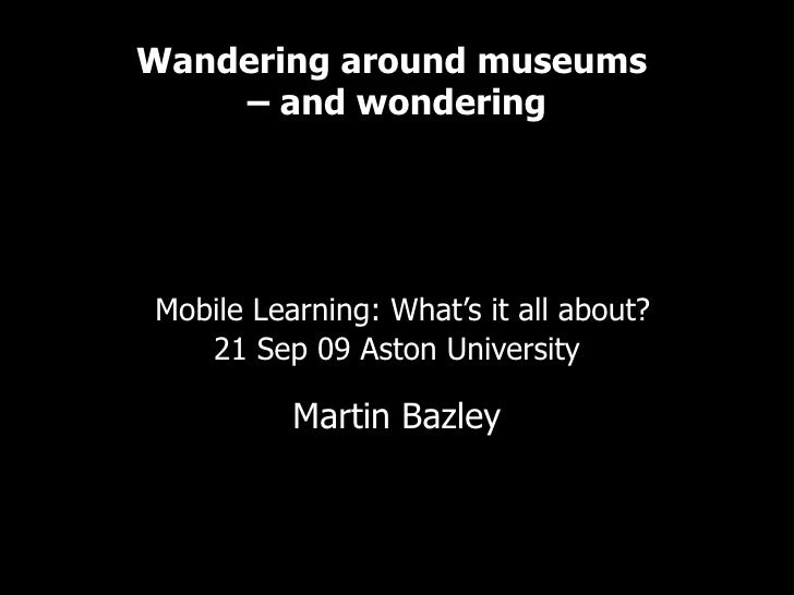 Wandering around museums  – and wondering   Examples of mobile learning in the cultural sector     Mobile Learning: What's...