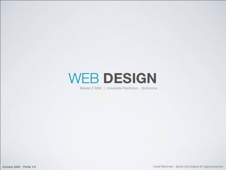 WEB DESIGN                              Master 2 MMI   Université Panthéon - Sorbonne     Octobre 2009 : Partie 1/4       ...