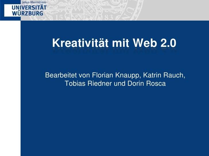 Kreativität mit Web 2.0<br />Bearbeitet von Florian Knaupp, Katrin Rauch, Tobias Riedner und Dorin Rosca<br />