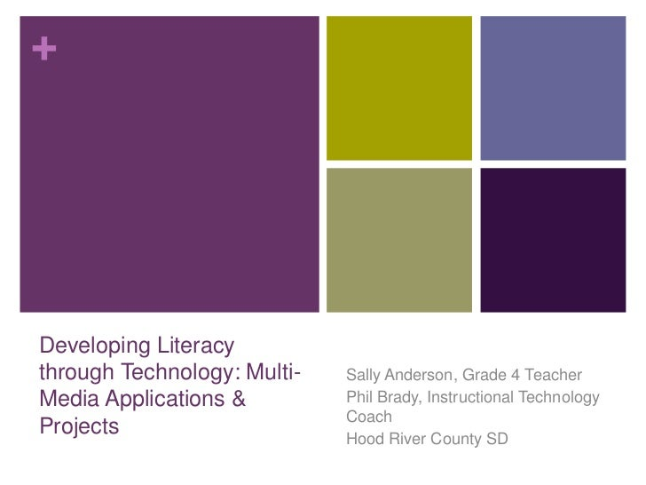 Developing Literacy through Technology: Multi-Media Applications & Projects		<br />Sally Anderson, Grade 4 Teacher<br />Ph...